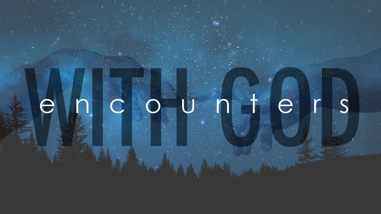 Encounters with God (Part 2)