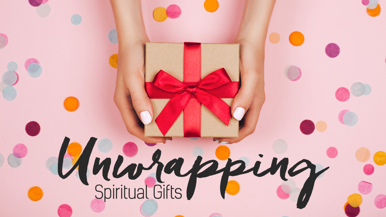 Unwrapping Spiritual Gifts (Part 3b)