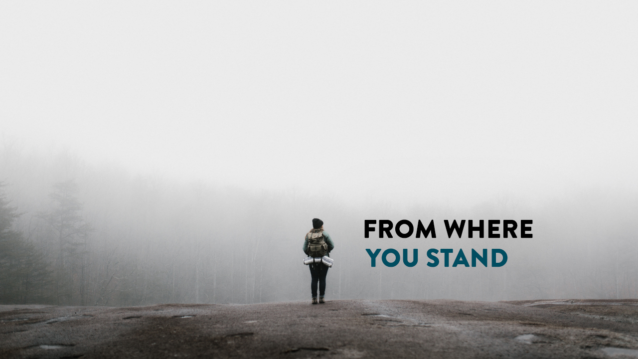 From Where You Stand (Standalone Sermon)